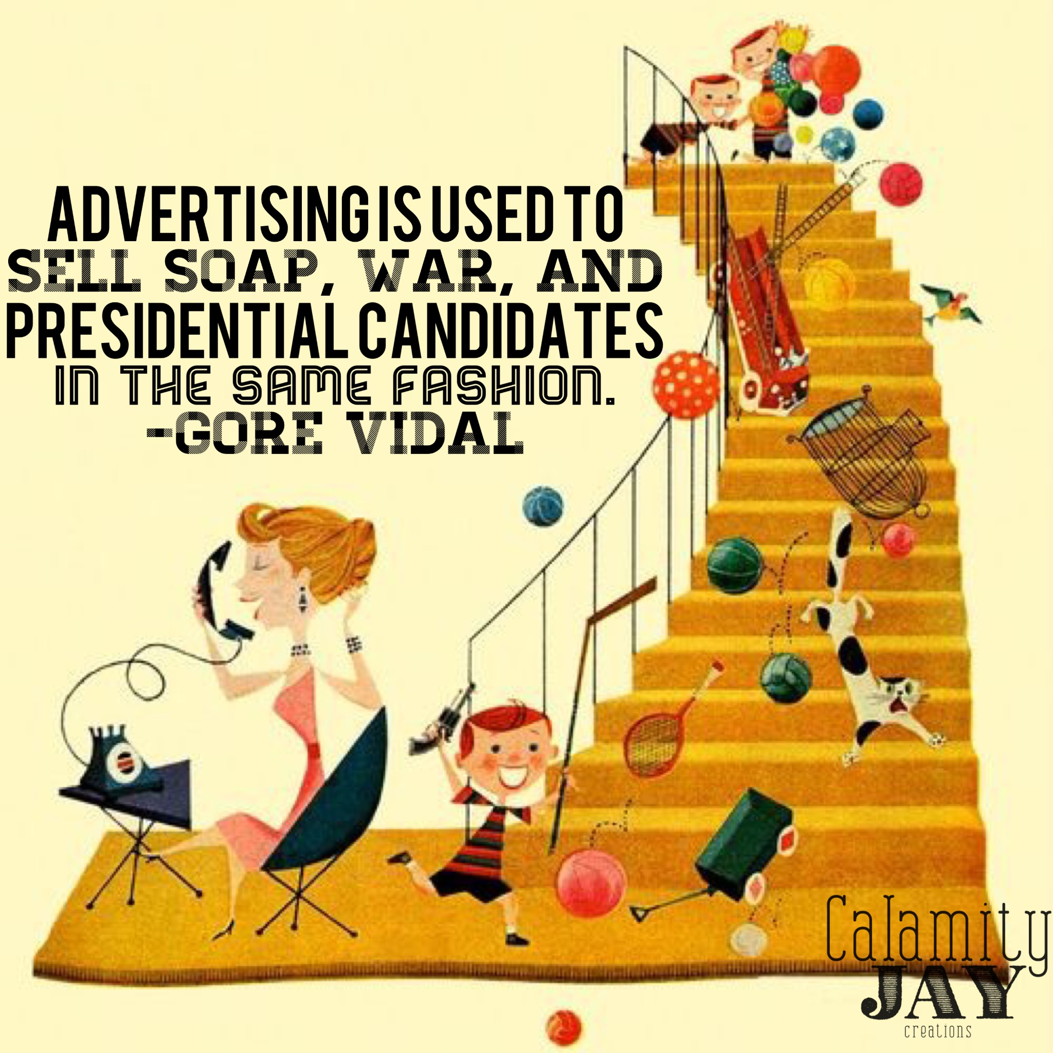 """Advertising is used to sell soap, war, and presidential candidates in the same fashion"" - Gore Vidal."